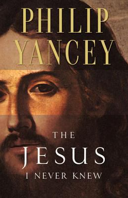 Jesus I Never Knew, The-9780310219231--Yancey, Philip-Zondervan