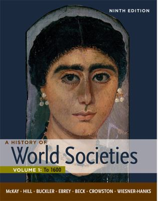 A History of World Societies, Volume 1: To 1600-9780312666927-9-McKay, John P. & Hill, Bennett D. & Buckler, John & Beck, Roger & Crowston, Clare Haru & Ebrey, Patricia Buckley & Wiesner-Hanks, Merry-Bedford Saint Martin's  (MPS)